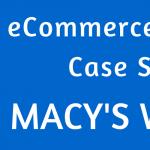 E-Commerce Checkout Process Case Study : Macy's Website