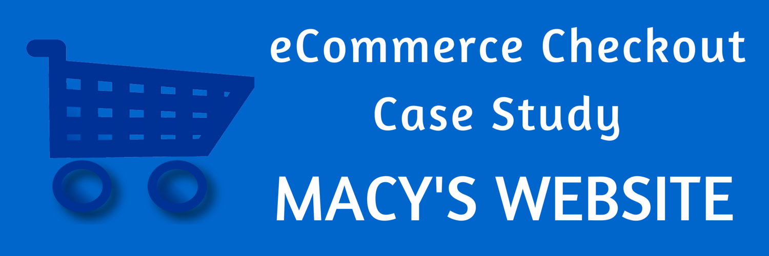 E-Commerce Checkout Process Case Study : Macy's Website