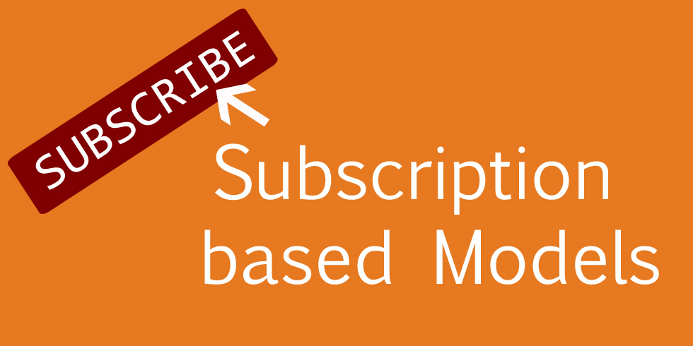 Subscription based Models