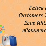 Entice Your Customers To Fall in Love With Your eCommerce Store