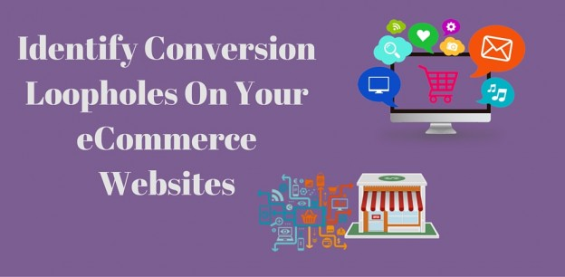 Identify Conversion Loopholes On Your eCommerce Websites