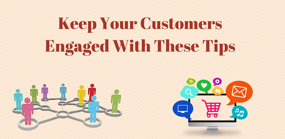 Keep Your Customers Engaged With These Tips