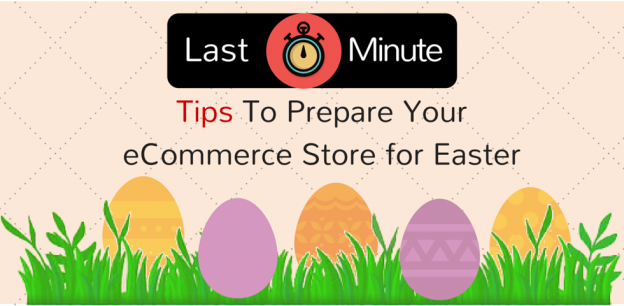 Last Minute Tips To Prepare Your eCommerce for Easter