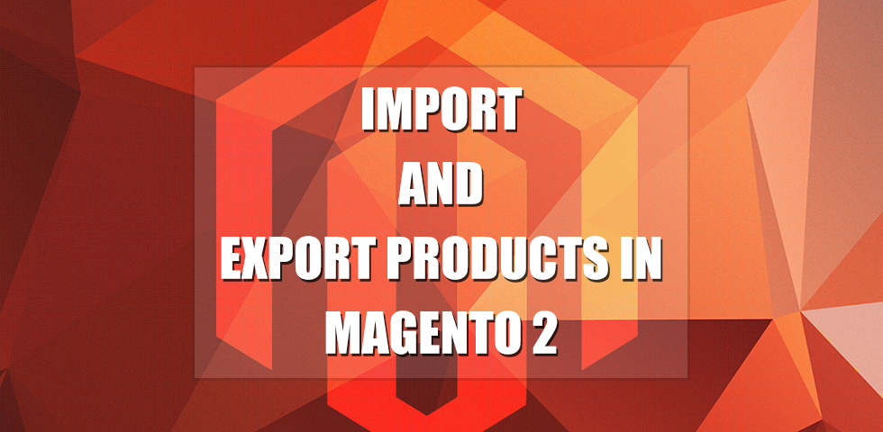 Import and Export Product in Magento 2