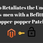 1. Magento Retaliates the Uncanny Hacks-men with a Befitting Shopper-popper Patch