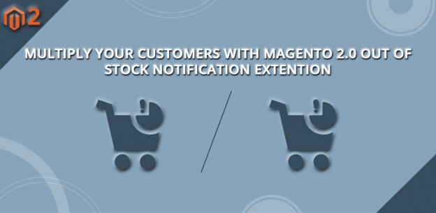 Multiply Your Customers with Magento 2.0 Out of Stock Notification Extension