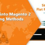 Deep Dive into Magento 2 Shipping Methods : Starts With Flat Rate Shipping