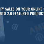 Amplify Sales on your Online Store with Magento 2.0 Featured Product Extension