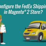 How to Set Up the FedEx Shipping Carrier in Magento® 2 Based Stores?