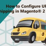 How to Configure UPS Carrier Shipping in Magento® 2 Platform?
