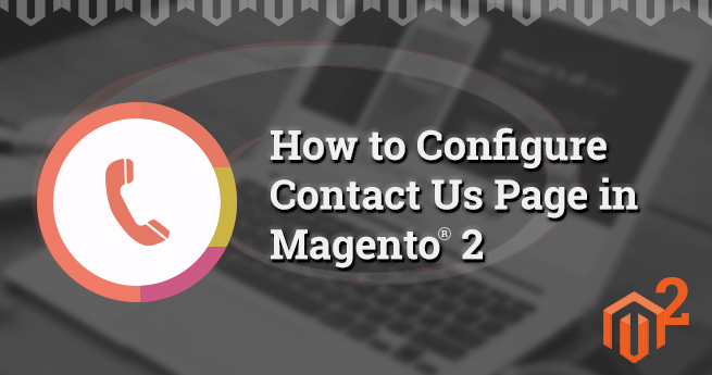 How to Customize the Contact Us Page in Magento® 2 Store?